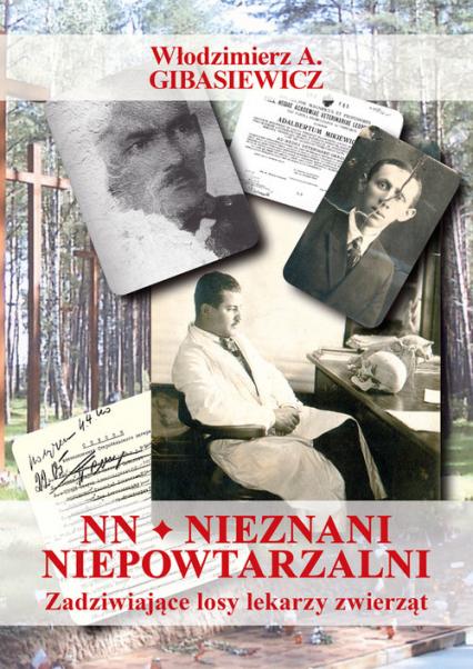 NN Nieznani niepowtarzalni Zadziwiające losy lekarzy zwierząt - Gibasiewicz Włodzimierz A. | okładka