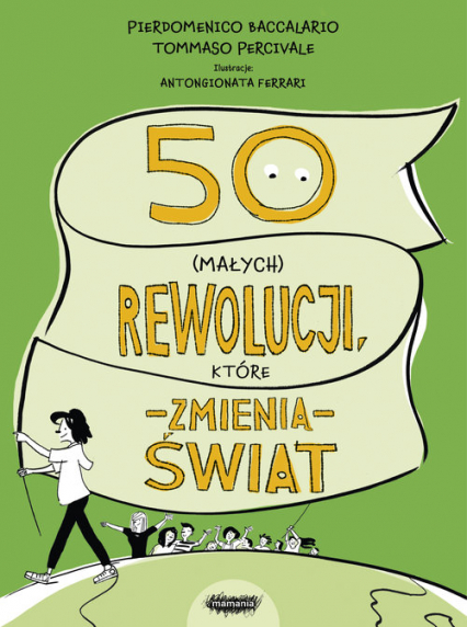 50 (małych) rewolucji, które zmienią świat - Pierdomenico Baccalario, Federico Taddia   okładka