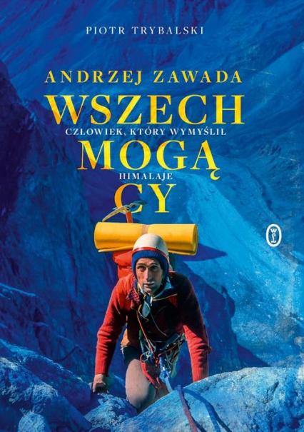 Wszechmogący Andrzej Zawada. Człowiek, który wymyślił Himalaje. - Piotr Trybalski   okładka