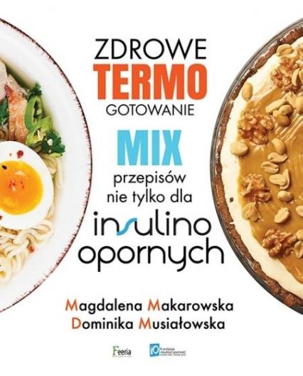 Zdrowe termogotowanie Mix przepisów nie tylko dla insulinoopornych - Makarowska Magdalena, Musiałowska Dominika | okładka