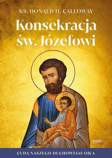 Konsekracja św. Józefowi Cuda naszego duchowego ojca - Donald Calloway   okładka