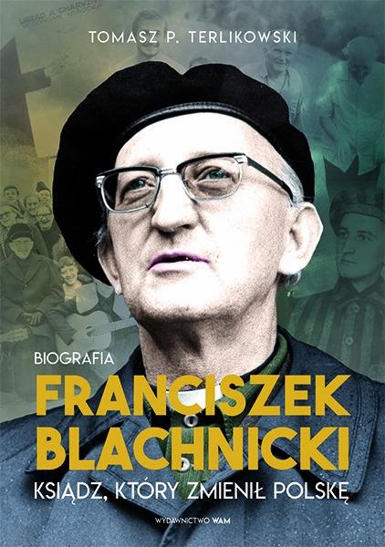 Franciszek Blachnicki. Ksiądz, który zmienił Polskę - Terlikowski Tomasz P.   okładka