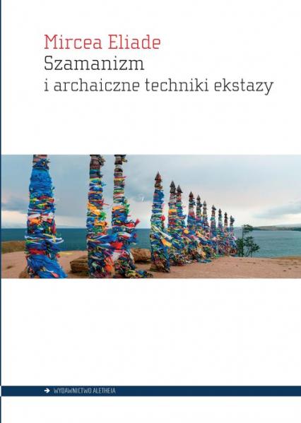 Szamanizm i archaiczne techniki ekstazy - Mircea Eliade   okładka