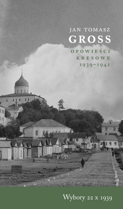 Wybory 22 X 1939 Opowieści Kresowe 1939-1941 - Gross Jan Tomasz   okładka