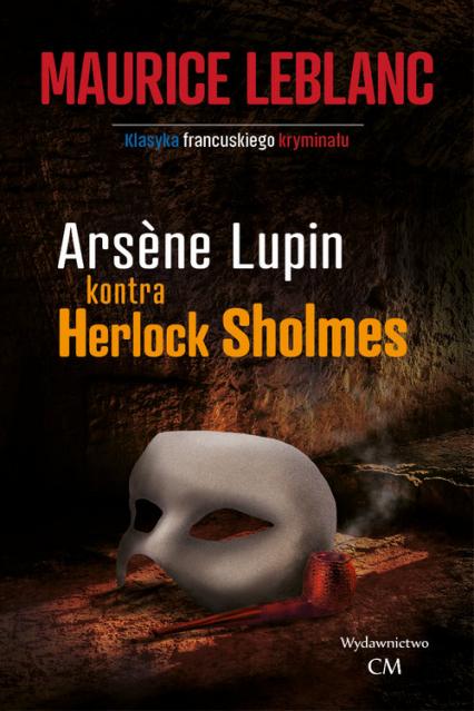Arsene Lupin kontra Herlock Sholmes - Maurice Leblanc   okładka
