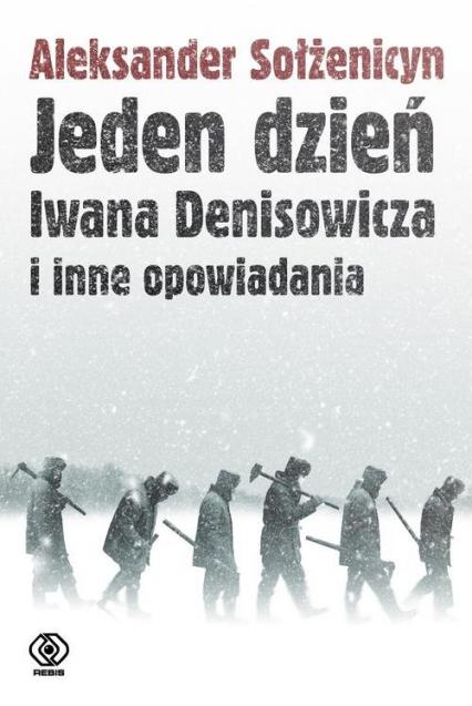 Jeden dzień Iwana Denisowicza i inne opowiadania - Aleksander Sołżenicyn | okładka