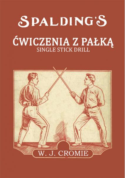 Ćwiczenia z pałką Single Stick Drill - Cromie William J. | okładka
