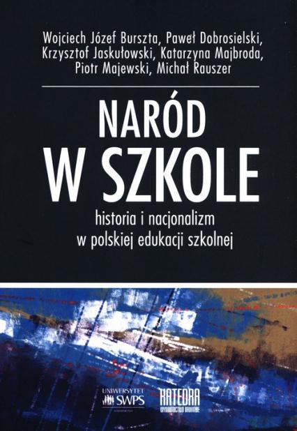 Naród w szkole Historia i nacjonalizm w polskiej edukacji szkolnej -    okładka