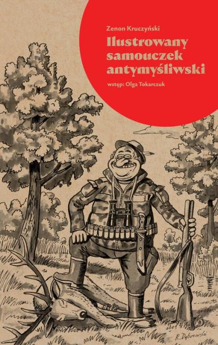 Ilustrowany samouczek antymyśliwski - Zenon Kruczyński | okładka