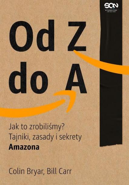 Od Z do A Jak to zrobiliśmy? Tajniki zasady i sekrety Amazona - Bryar Colin, Carr Bill   okładka
