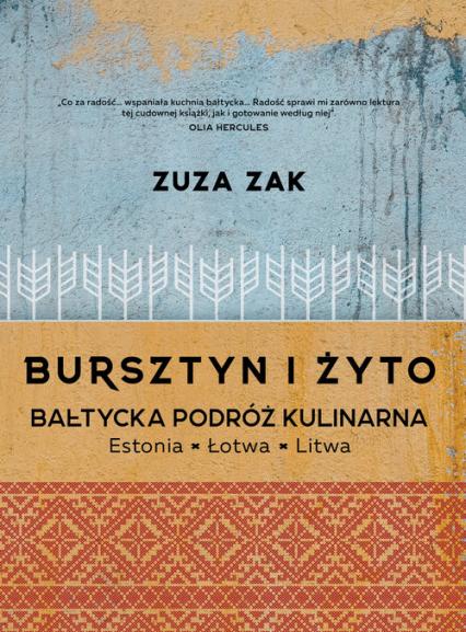 Bursztyn i żyto Bałtycka podróż kulinarna Estonia, Łotwa, Litwa - Zuza Zak   okładka