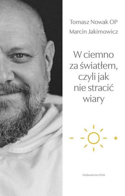 W ciemno za światłem, czyli jak nie stracić wiary - Jakimowicz Marcin, Nowak Tomasz | okładka