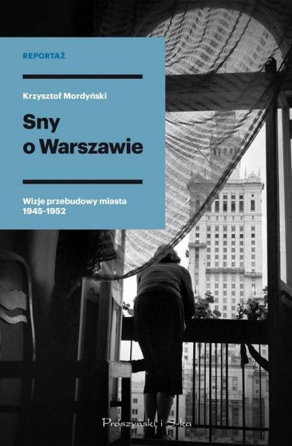 Sny o Warszawie Wizje przebudowy miasta 1945-1952 - Krzysztof Mordyński | okładka