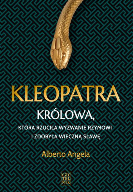 Kleopatra Królowa, która rzuciła wyzwanie Rzymowi i zdobyła wieczną sławę - Angela Alberto   okładka