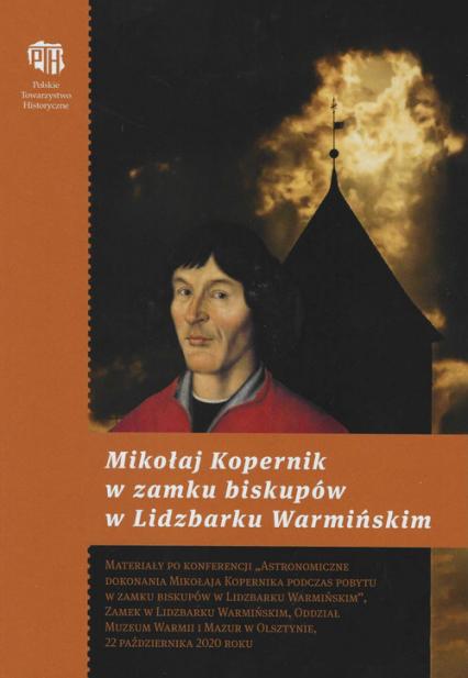Mikołaj Kopernik w zamku biskupów w Lidzbarku Warmińskim - zbiorowa Praca | okładka