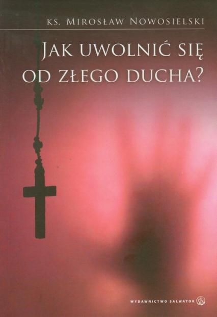 Jak uwolnić się od złego ducha - Mirosław Nowosielski   okładka