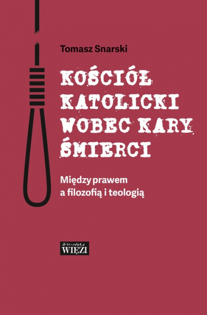 Kościół katolicki wobec kary śmierci Między prawem a filozofią i teologią - Tomasz Snarski | okładka