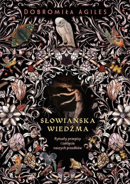 Słowiańska wiedźma Rytuały, przepisy i zaklęcia naszych przodków - Dobromiła Agiles | okładka