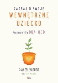Zadbaj o swoje wewnętrzne dziecko Wsparcie dla DDA i DDD - L. Whitfield Charles   okładka