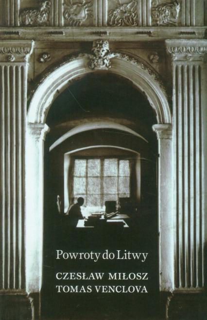 Powroty do Litwy - Miłosz Czesław, Venclova Tomas | okładka