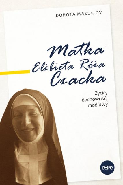 Matka Elżbieta Róża Czacka Życie, duchowość, modlitwy - Dorota Mazur   okładka
