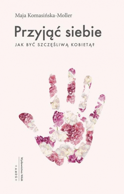 Przyjąć siebie Jak być szczęśliwą kobietą? - Maja Komasińska-Moller | okładka