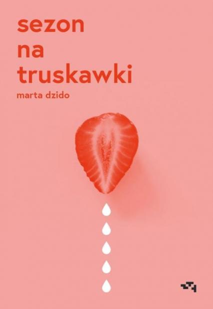 Sezon na truskawki - Marta Dzido   okładka
