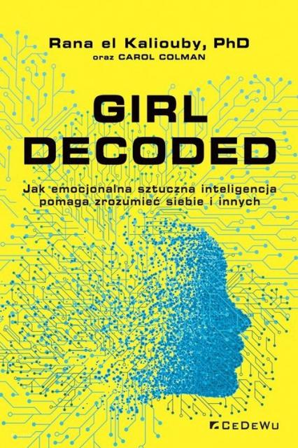 Girl Decoded Jak emocjonalna sztuczna inteligencja pomaga zrozumieć siebie i innych - el Kaliouby Rana, Colman Carol   okładka