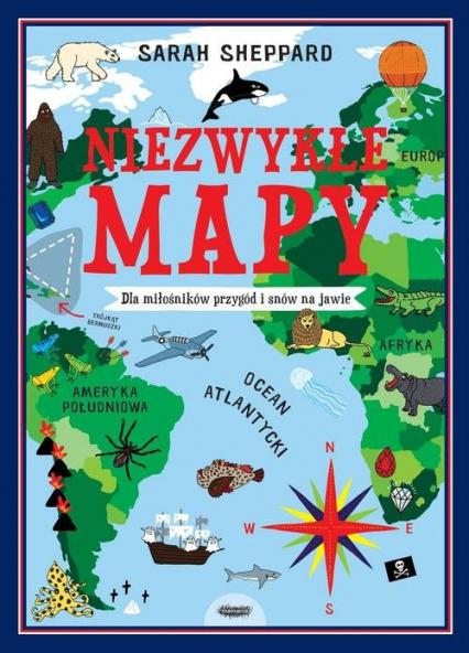 Niezwykłe mapy Dla miłośników przygód i snów na jawie - Sarah Sheppard | okładka