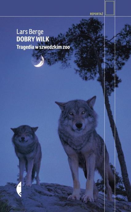Dobry wilk Tragedia w szwedzkim zoo - Lars Berge | okładka