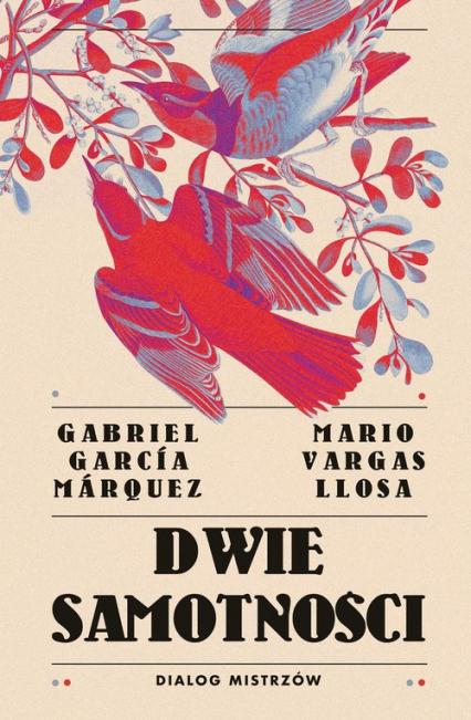 Dwie samotności. Dialog mistrzów - Llosa Mario Vargas, Marquez Gabriel Garcia | okładka