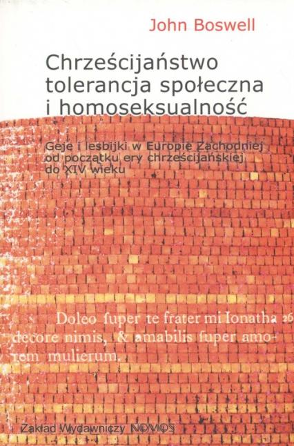 Chrześcijaństwo tolerancja i homoseksualność Geje i lesbijki w Europie Zachodniej od początku ery chrześcijańskiej do końca XIV wieku - John Boswell | okładka