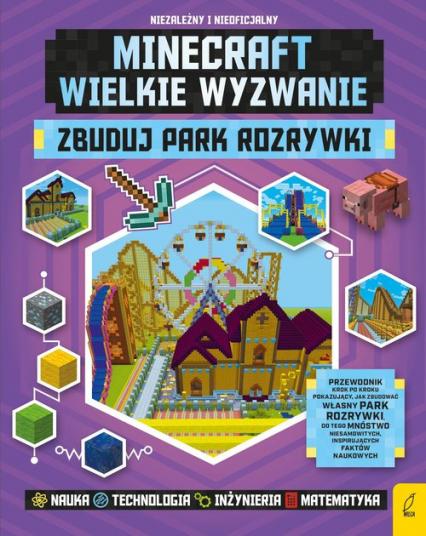 Minecraft Wielkie wyzwanie Zbuduj park rozrywki - Anne Rooney | okładka
