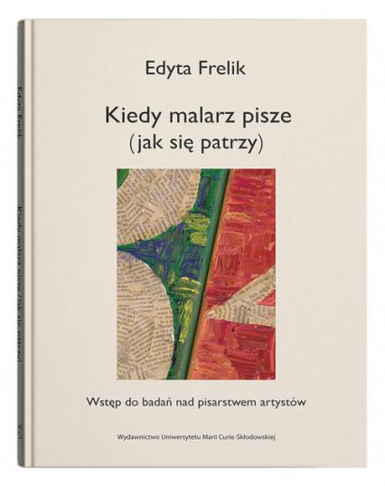 Kiedy malarz pisze (jak się patrzy) Wstęp do badań nad pisarstwem artystów - Edyta Frelik   okładka