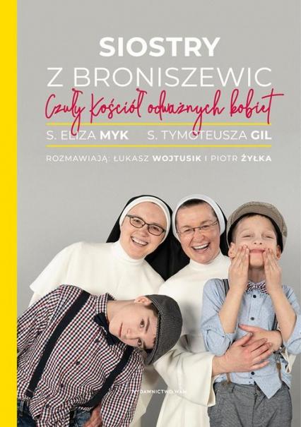 Siostry z Broniszewic. Czuły Kościół odważnych kobiet  - Piotr Żyłka , Łukasz Wojtusik , s. Eliza Myk , s. Tymoteusza Gil | okładka