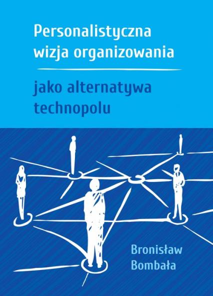 Personalistyczna wizja organizowania jako alternatywa technopolu - Bronisław Bombała | okładka