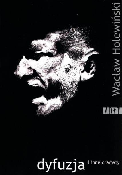 Dyfuzja i inne dramaty - Wacław Holewiński | okładka