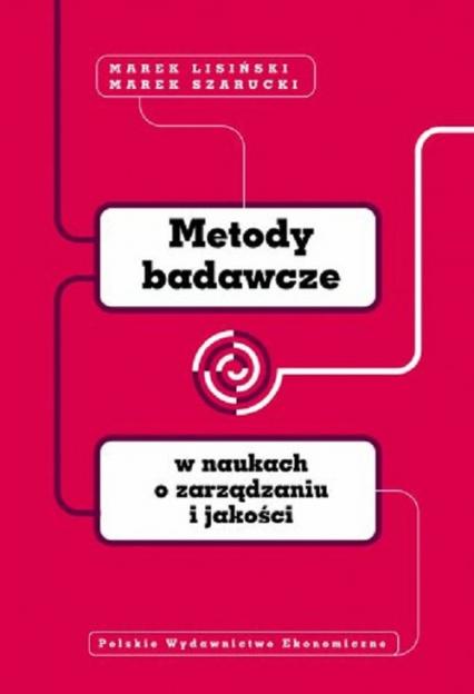 Metody badawcze w naukach o zarządzaniu i jakości - Lisiński Marek, Szarucki Marek | okładka