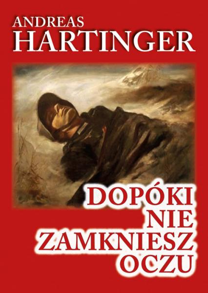 Dopóki nie zamkniesz oczu Wspomnienia strzelca karabinu maszynowego z frontu wschodniego 1943-1945 - Andreas Hartinger | okładka