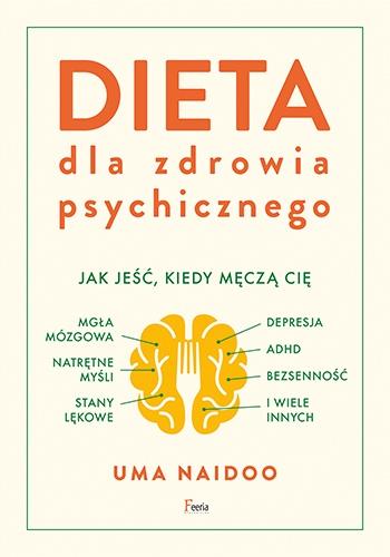 Dieta dla zdrowia psychicznego Dieta dla zdrowia psychicznego. Jak jeść, kiedy męczą cię: mgła mózgowa, natrętne myśli, depresja, A - Uma Naidoo | okładka