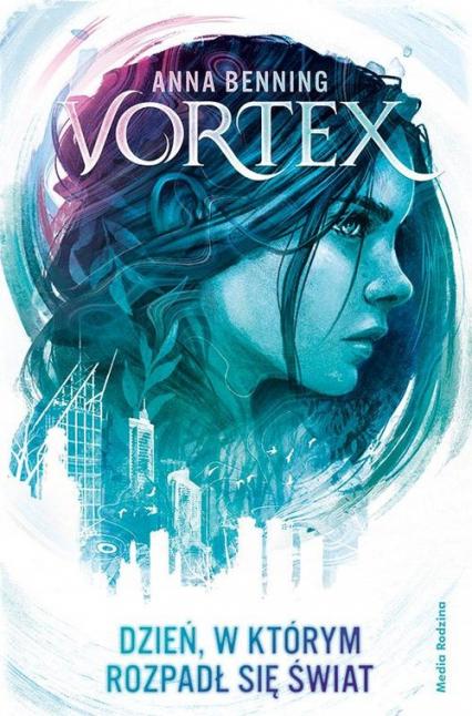 Vortex Dzień w którym rozpadł się świat - Anna Benning   okładka