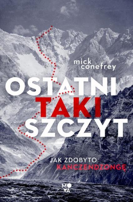 Ostatni taki szczyt Jak zdobyto Kanczendzongę - Mick Conefrey | okładka