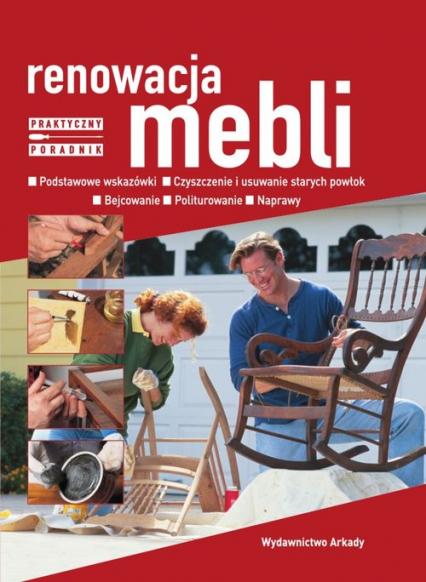 Renowacja mebli Podstawowe wskazówki Czyszczenie usuwanie starych powłok. Bejcowanie. Politurowanie. Naprawy - Michele Gambii | okładka