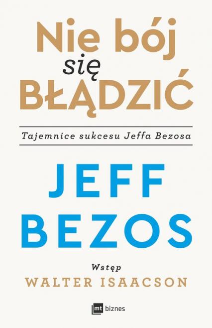 Nie bój się błądzić Tajemnice sukcesu Jeffa Bezosa - Jeff Bezos | okładka