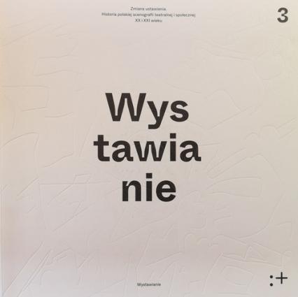 Zmiana ustawienia Wystawianie Polska scenografia teatralna i społeczna XX i XXI wieku. Wystawianie Tom 3 -  | okładka