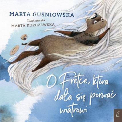O Fretce która dała się porwać wiatrowi - Marta Guśniowska   okładka
