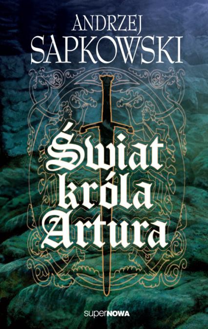 Świat króla Artura - Andrzej Sapkowski | okładka