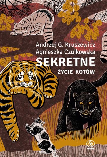 Sekretne życie kotów - Kruszewicz Andrzej G., Czujkowska Agnieszka | okładka