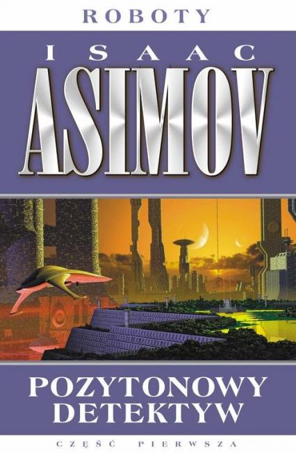 Roboty 2 Pozytonowy detektyw - Isaac Asimov | okładka