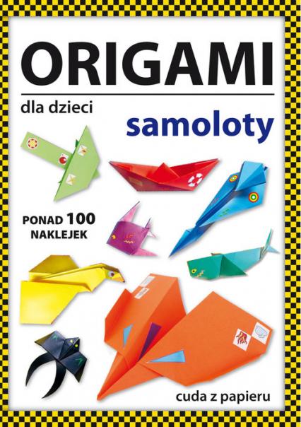 Origami dla dzieci Samoloty - Beata Guzowska   okładka